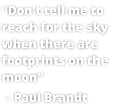 """Don't tell me to  reach for the sky  when there are  footprints on the  moon""  – Paul Brandt"